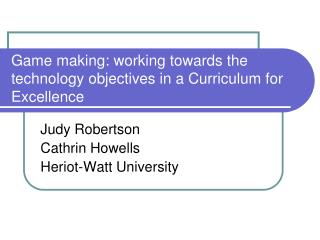 Game making: working towards the technology objectives in a Curriculum for Excellence