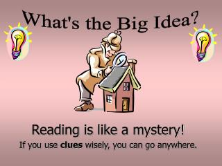 Reading is like a mystery! If you use  clues  wisely, you can go anywhere.