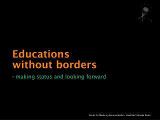 Educations  without borders -  making status and looking forward