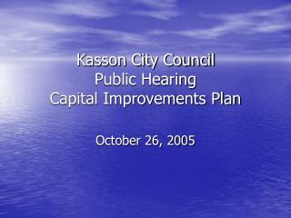 Kasson City Council Public Hearing  Capital Improvements Plan
