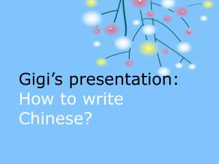 Gigi's presentation: How to write Chinese?
