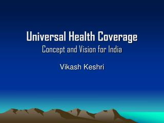 Universal Health Coverage Concept and Vision for India