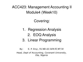 ACC423: Management Accounting II Module4 (Week10) Covering: Regression Analysis EOQ Analysis Linear Programming