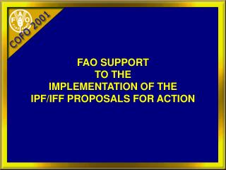 FAO SUPPORT  TO THE  IMPLEMENTATION OF THE  IPF/IFF PROPOSALS FOR ACTION