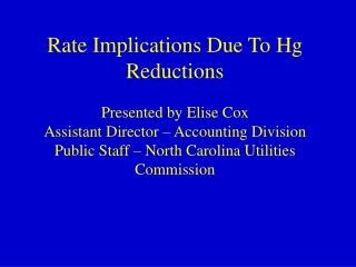 Rate Implications Due To Hg Reductions Presented by Elise Cox Assistant Director – Accounting Division Public Staff – N