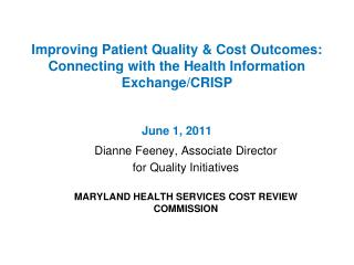 Improving Patient Quality & Cost Outcomes: Connecting with the Health Information Exchange/CRISP  June 1, 2011
