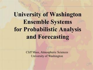 University of Washington Ensemble Systems for Probabilistic Analysis and Forecasting