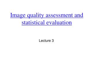 Image quality assessment and statistical evaluation