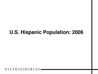 U.S. Hispanic Population: 2006