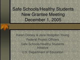 Safe Schools/Healthy Students New Grantee Meeting December 1, 2005