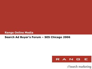 Range Online Media Search Ad Buyer's Forum – SES Chicago 2006