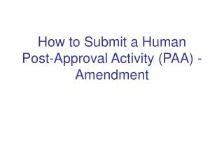 How to Submit a Human  Post-Approval Activity (PAA) - Amendment