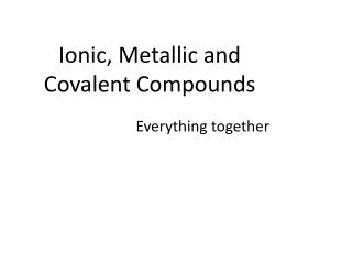 Ionic, Metallic and Covalent Compounds