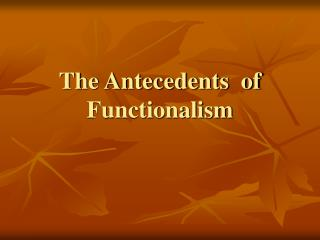 The Antecedents  of Functionalism