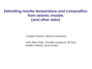 Estimating mantle temperature and composition from seismic models  (and other data)