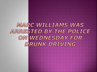 Marc Williams Was Arrested By The Police