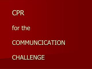 CPR for the COMMUNCICATION CHALLENGE