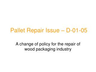 Pallet Repair Issue – D-01-05