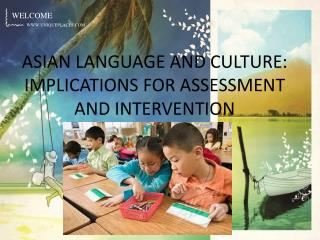 ASIAN LANGUAGE AND CULTURE: IMPLICATIONS FOR ASSESSMENT AND INTERVENTION