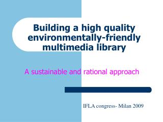 Building a high quality environmentally-friendly  multimedia library