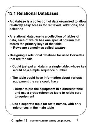 13.1 Relational Databases - A database is a collection of data organized to allow   relatively easy access for retrieva