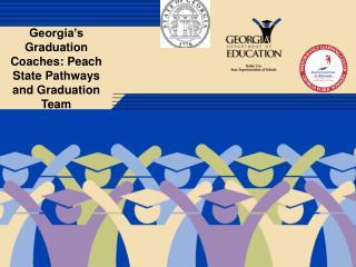 Georgia's  Graduation Coaches: Peach State Pathways and Graduation Team