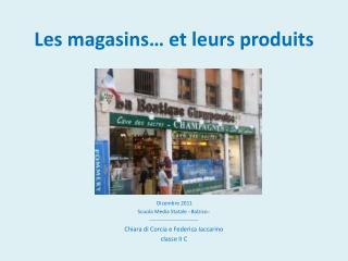 Les magasins… et leurs produits