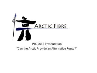 """PTC 2012 Presentation  """"Can the Arctic Provide an Alternative Route ?"""""""