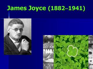 James Joyce (1882 – 1941)