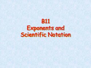 B11 Exponents and  Scientific Notation