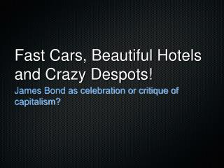 Fast Cars, Beautiful Hotels and Crazy Despots!