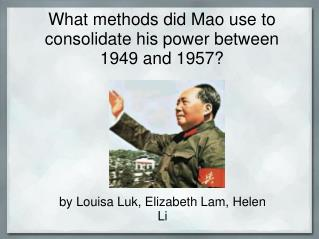 What methods did Mao use to consolidate his power between 1949 and 1957?