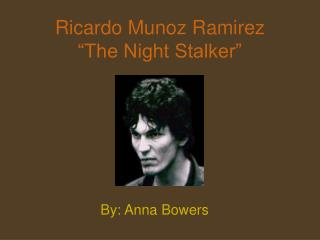Ricardo Munoz Ramirez �The Night Stalker�