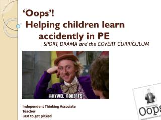 ' Oops'! Helping children learn     accidently  in PE