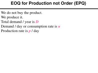 EOQ for Production not Order (EPQ)