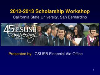 2012-2013 Scholarship Workshop California State University, San Bernardino