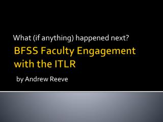 BFSS Faculty Engagement with the ITLR