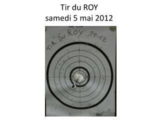 Tir du ROY  samedi 5 mai 2012