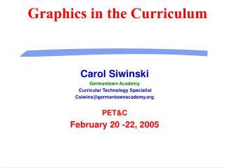Graphics in the Curriculum Carol Siwinski