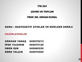 İTB 224 ÇEVRE VE TOPLUM  PROF. DR. ORHAN Kural