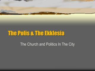 The Polis & The Ekklesia