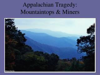 Appalachian Tragedy:  Mountaintops & Miners