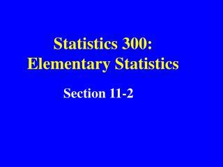 Statistics 300: Elementary Statistics