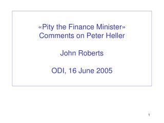 «Pity the Finance Minister»   Comments on Peter Heller   John Roberts ODI, 16 June 2005
