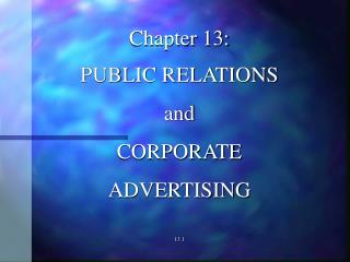 Chapter 13: PUBLIC RELATIONS  and  CORPORATE  ADVERTISING 13.1