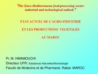 Pr. M. HMAMOUCHI Directeur UFR:  Substances Naturelles/Bromatologie Facult é  de M é decine et de Pharmacie. Rabat. MAR