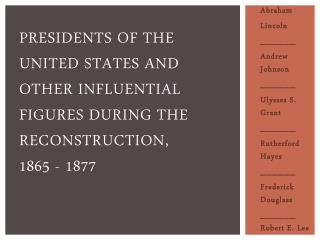 Presidents of the United States  and other influential figures during  the Reconstruction,  1865  - 1877