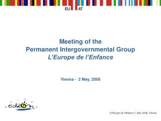 Meeting of the  Permanent Intergovernmental Group L'Europe de l'Enfance Vienna -  2 May, 2006
