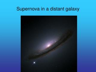 Supernova in a distant galaxy