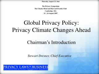 Global Privacy Policy: Privacy Climate Changes Ahead Chairman's Introduction